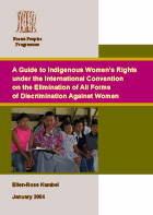 A Guide to Indigenous Women's Rights under the International Convention on the Elimination of All Forms of Discrimination Against Women (First Edition)